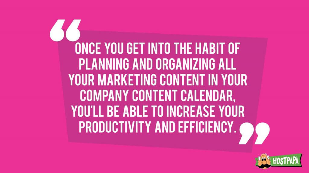 Get into the habit of planning and organizing all your marketing content